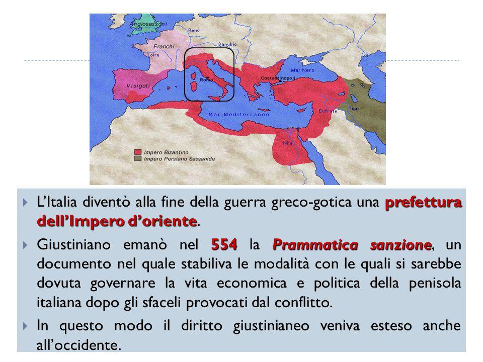 L'Italia diventò alla fine della guerra greco-gotica una prefettura dell'Impero d'oriente.