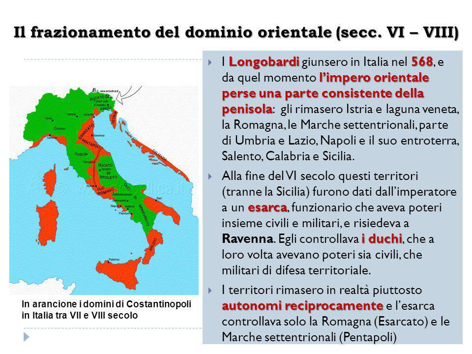 Il frazionamento del dominio orientale (secc. VI – VIII)