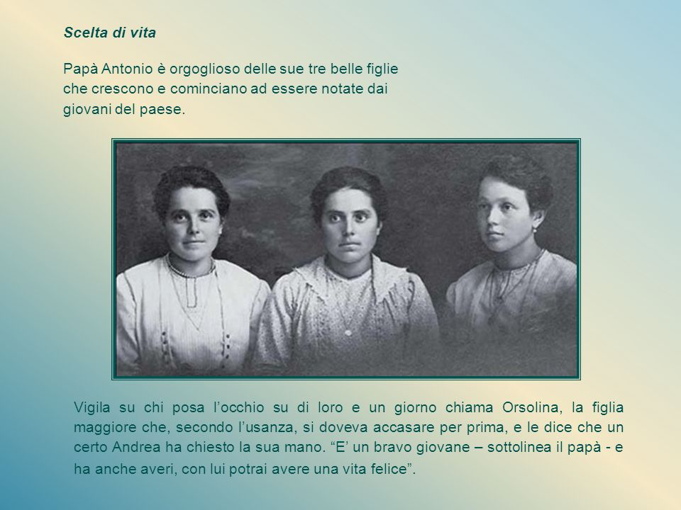 Scelta di vita Papà Antonio è orgoglioso delle sue tre belle figlie che crescono e cominciano ad essere notate dai giovani del paese.