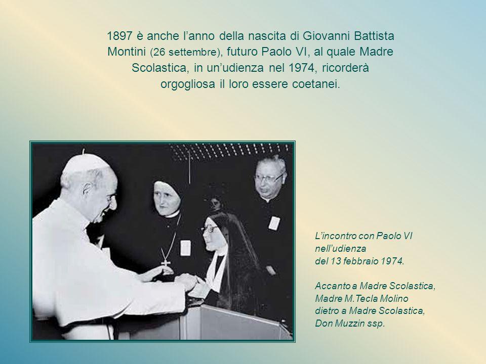1897 è anche l'anno della nascita di Giovanni Battista Montini (26 settembre), futuro Paolo VI, al quale Madre Scolastica, in un'udienza nel 1974, ricorderà orgogliosa il loro essere coetanei.