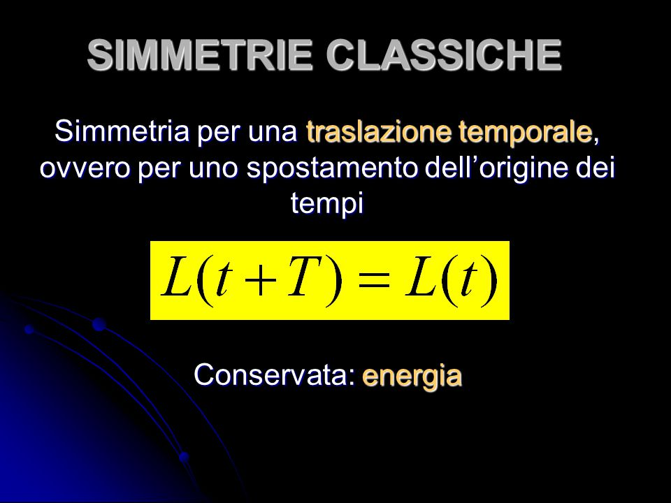 SIMMETRIE CLASSICHE Simmetria per una traslazione temporale, ovvero per uno spostamento dell'origine dei tempi.