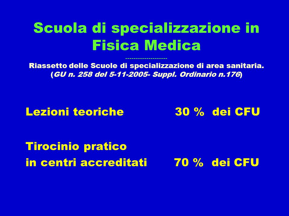 Scuola di specializzazione in Fisica Medica -------------------- Riassetto delle Scuole di specializzazione di area sanitaria. (GU n. 258 del 5-11-2005- Suppl. Ordinario n.176)