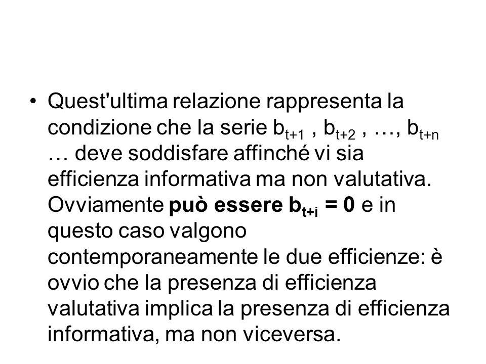 Quest ultima relazione rappresenta la condizione che la serie bt+1 , bt+2 , …, bt+n … deve soddisfare affinché vi sia efficienza informativa ma non valutativa.