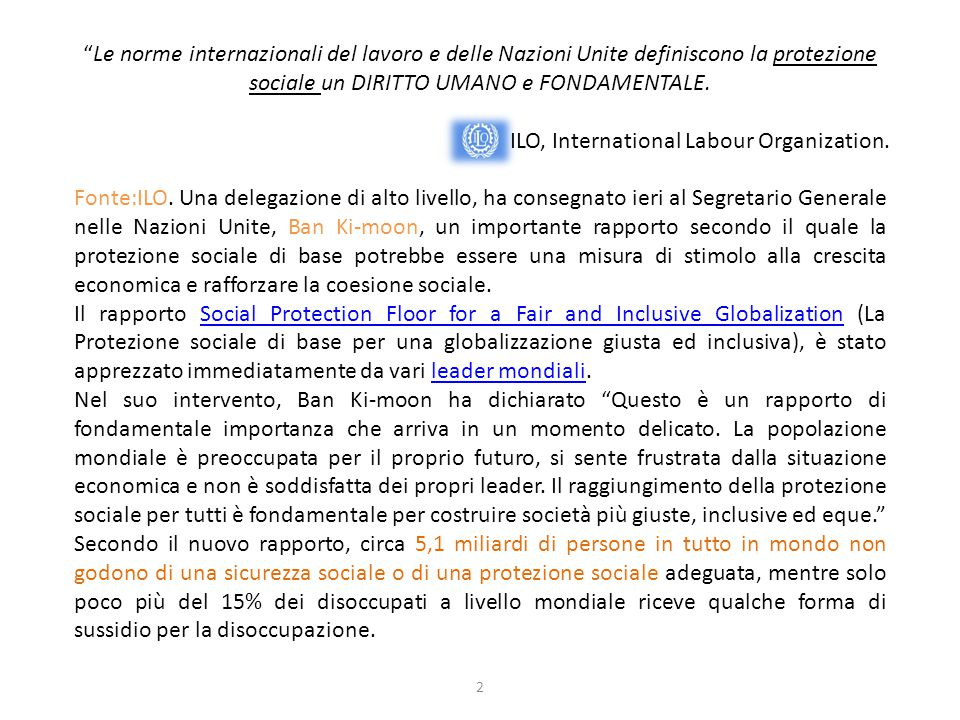 Le norme internazionali del lavoro e delle Nazioni Unite definiscono la protezione sociale un DIRITTO UMANO e FONDAMENTALE. ILO, International Labour Organization.