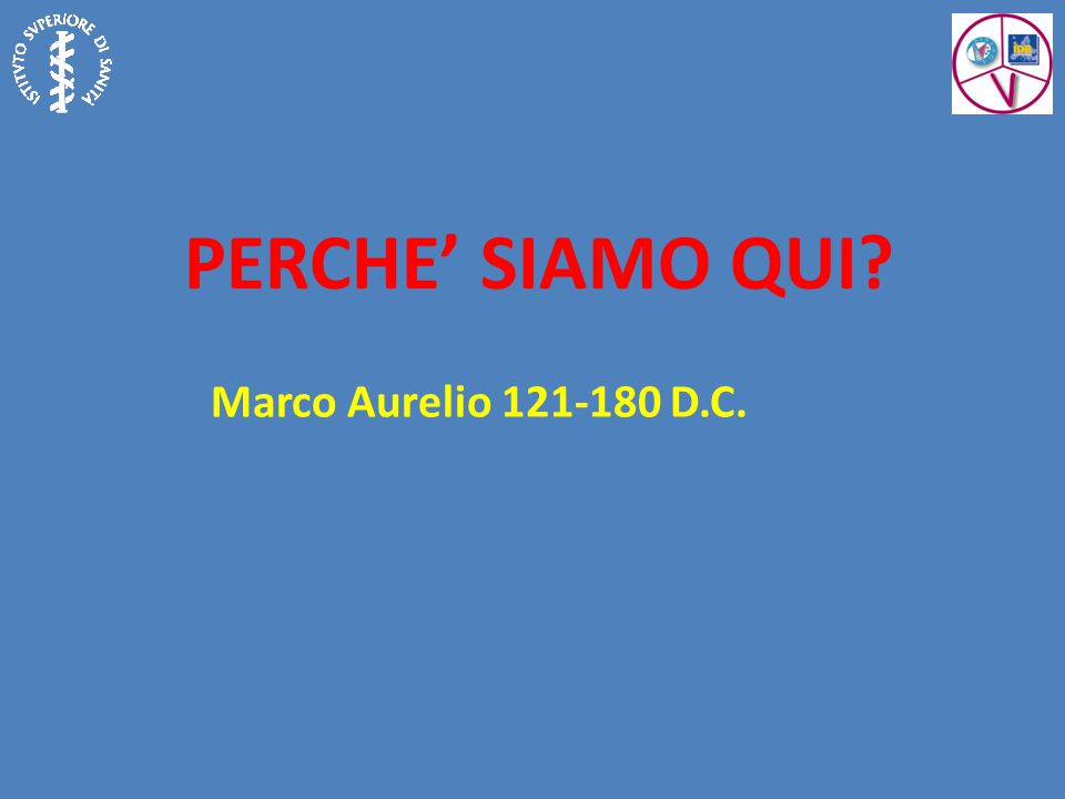 PERCHE' SIAMO QUI Marco Aurelio 121-180 D.C.