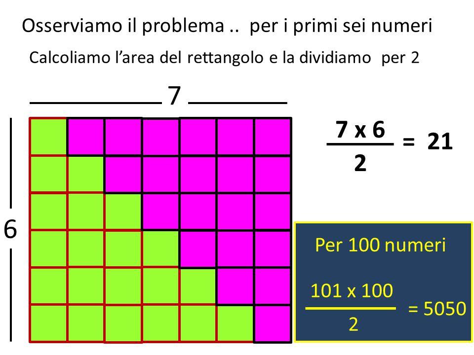 7 6 7 x 6 = 21 2 Osserviamo il problema .. per i primi sei numeri