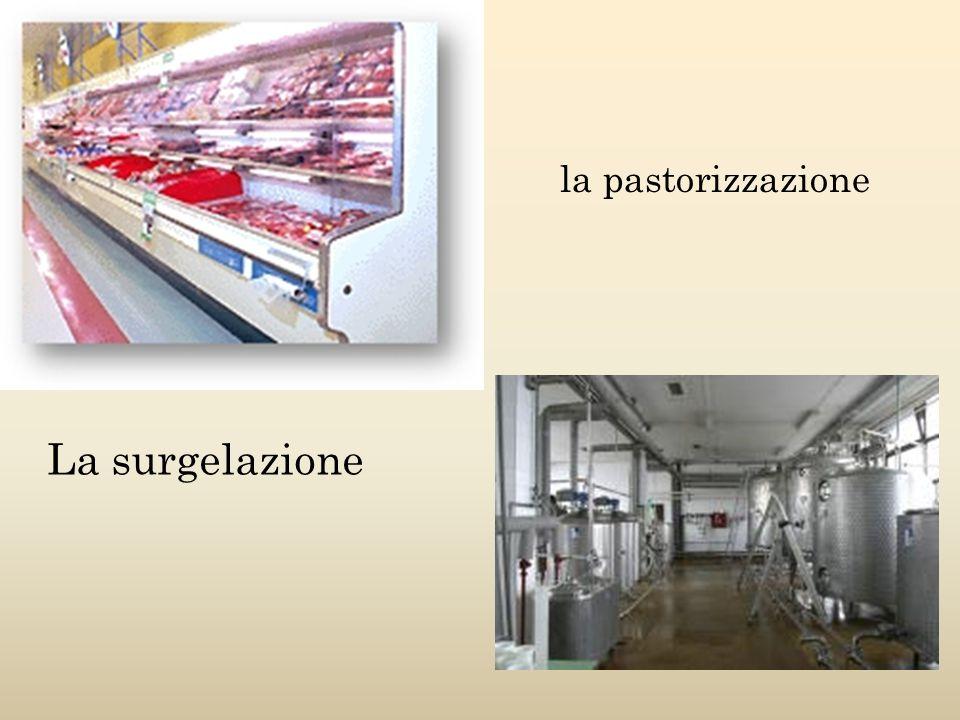 la pastorizzazione La surgelazione