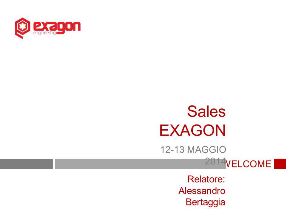 Sales EXAGON 12-13 MAGGIO 2014 WELCOME Relatore: Alessandro Bertaggia