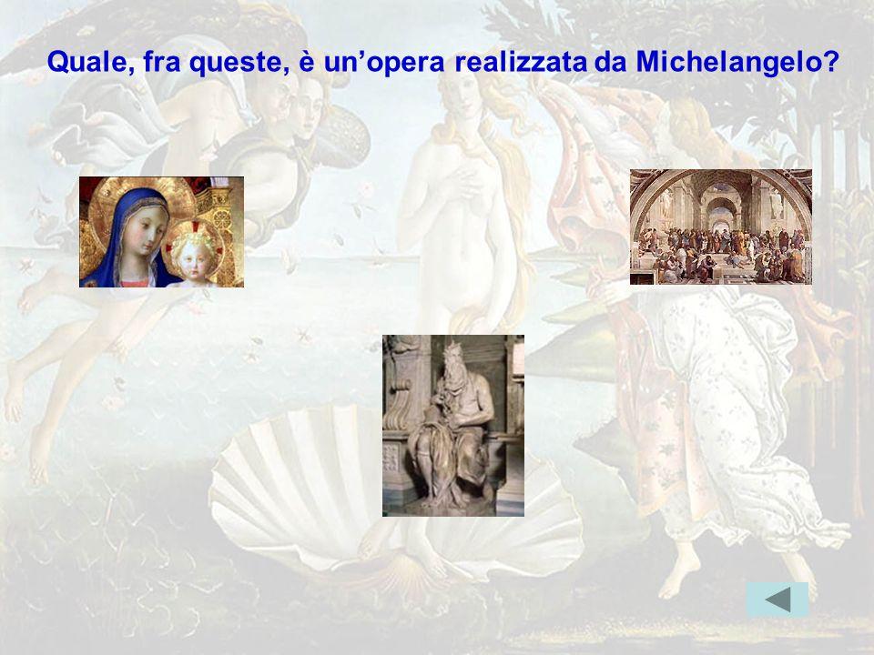 michelang3err Quale, fra queste, è un'opera realizzata da Michelangelo