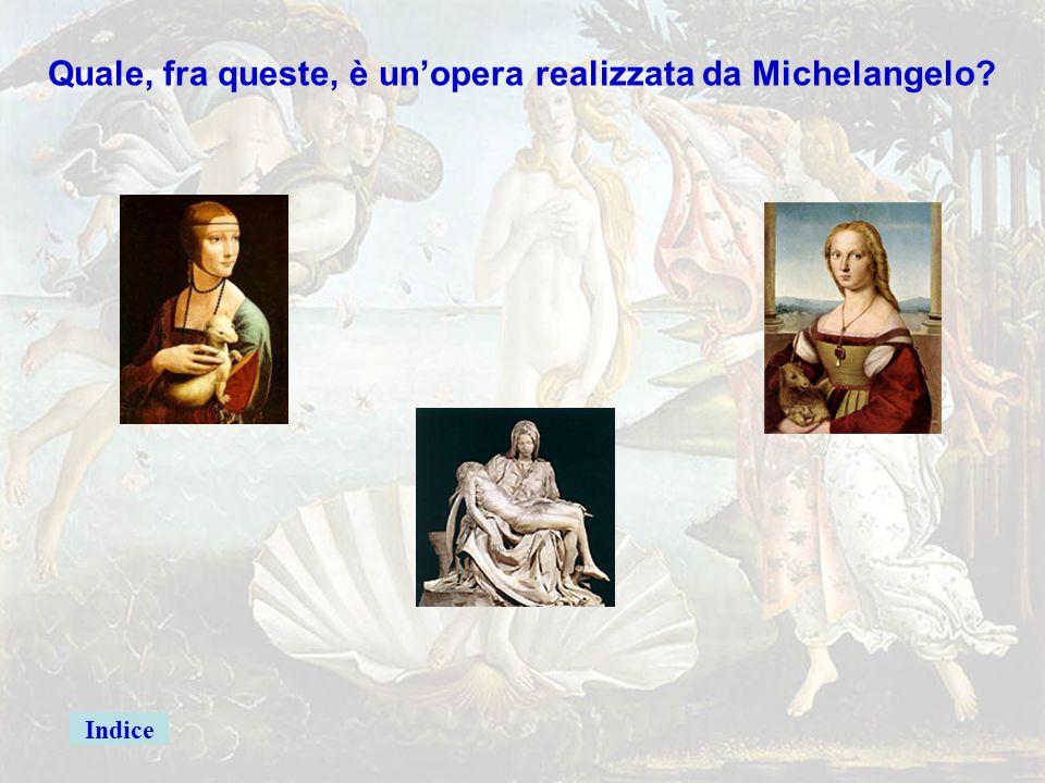 michelang4 Quale, fra queste, è un'opera realizzata da Michelangelo