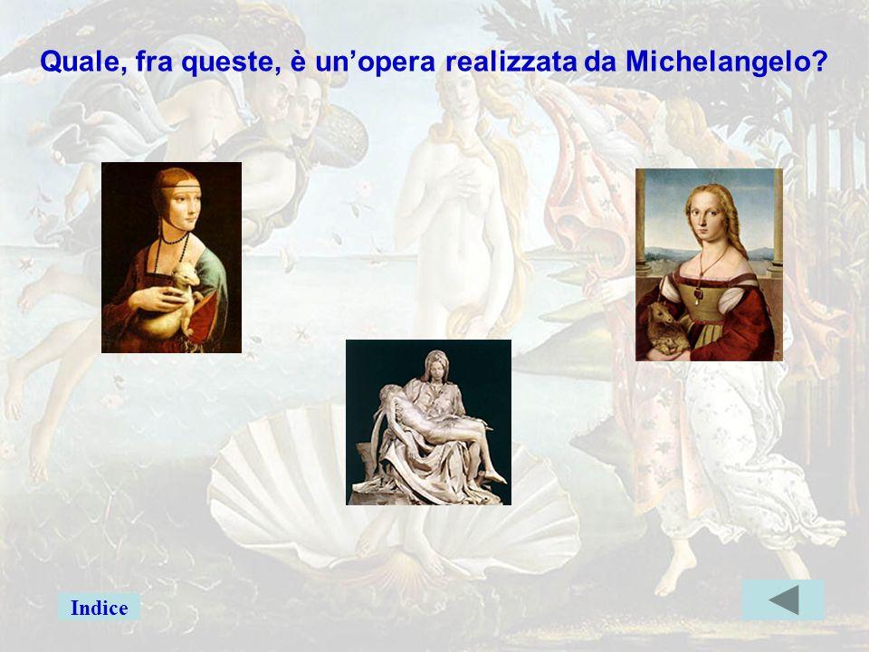 michelang4err Quale, fra queste, è un'opera realizzata da Michelangelo Indice