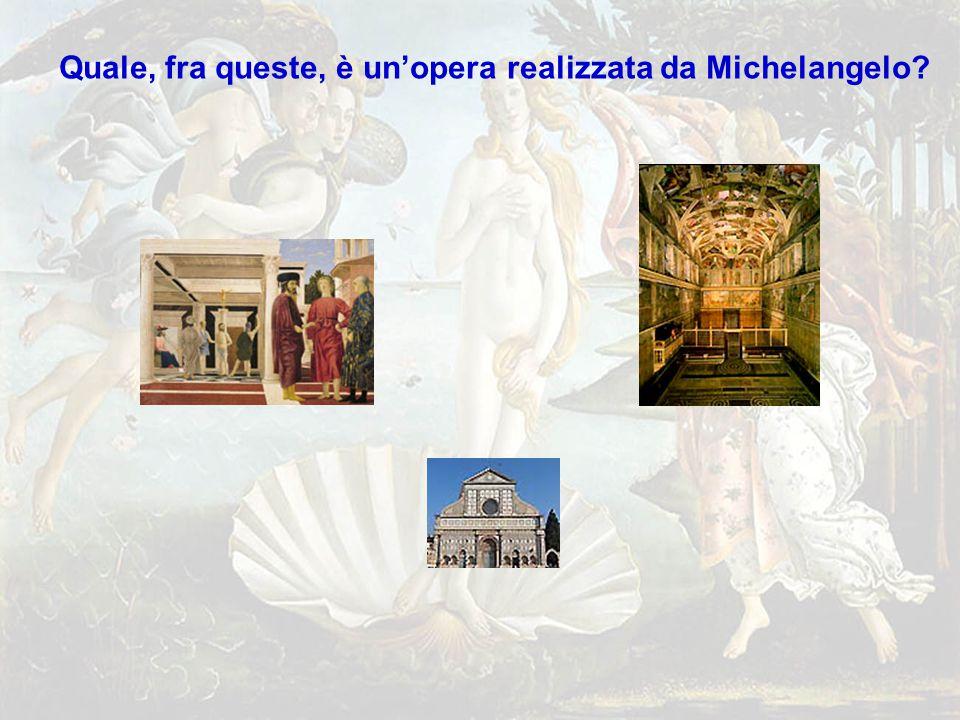 michelang5 Quale, fra queste, è un'opera realizzata da Michelangelo