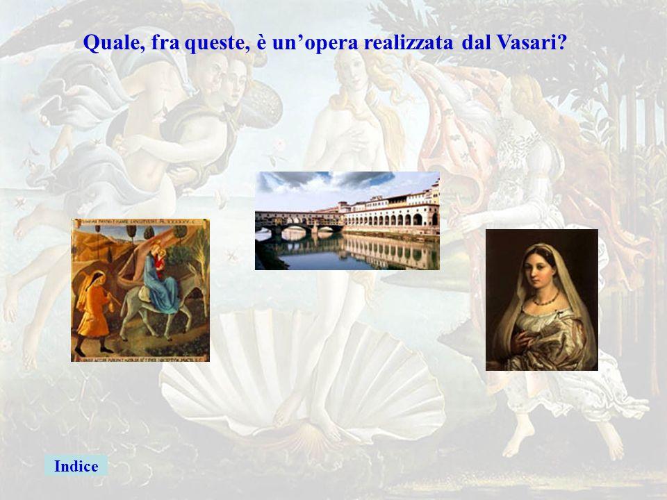 Vasari Quale, fra queste, è un'opera realizzata dal Vasari Indice