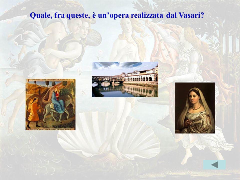 Vasarierrata Quale, fra queste, è un'opera realizzata dal Vasari