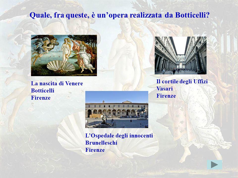 botticelligiusta Quale, fra queste, è un'opera realizzata da Botticelli Il cortile degli Uffizi. Vasari.