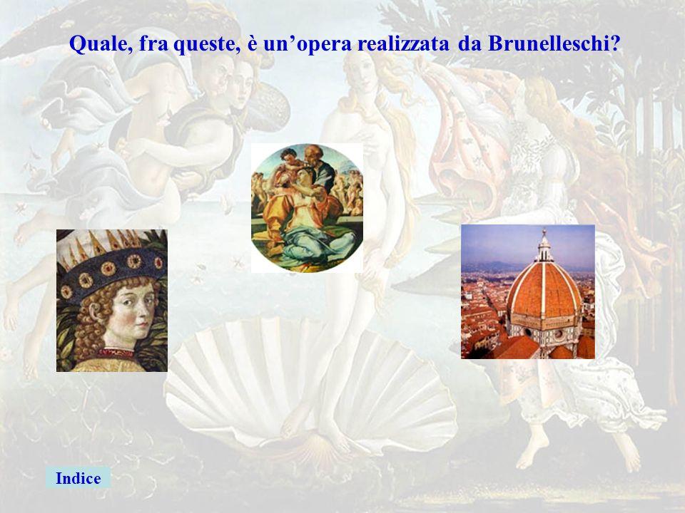 Brunelleschi Quale, fra queste, è un'opera realizzata da Brunelleschi