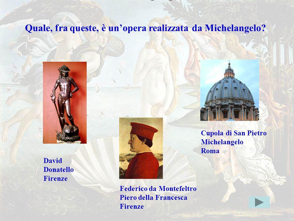 michelang1giusta Quale, fra queste, è un'opera realizzata da Michelangelo Cupola di San Pietro. Michelangelo.