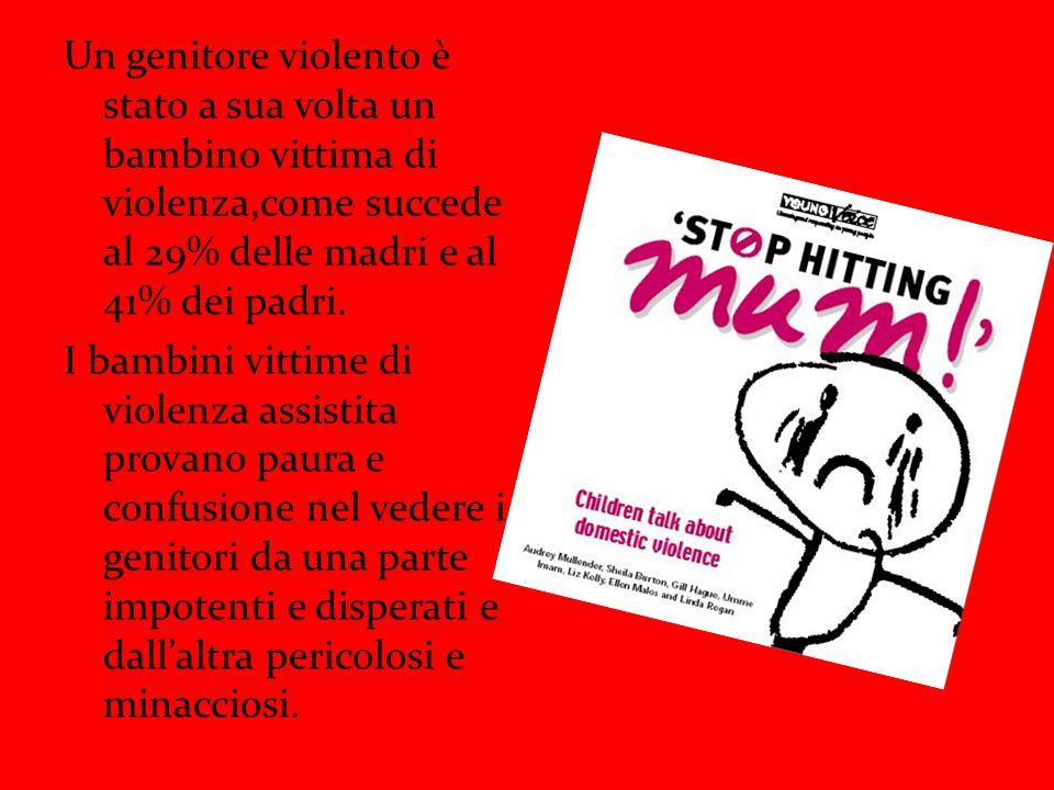 Un genitore violento è stato a sua volta un bambino vittima di violenza,come succede al 29% delle madri e al 41% dei padri.