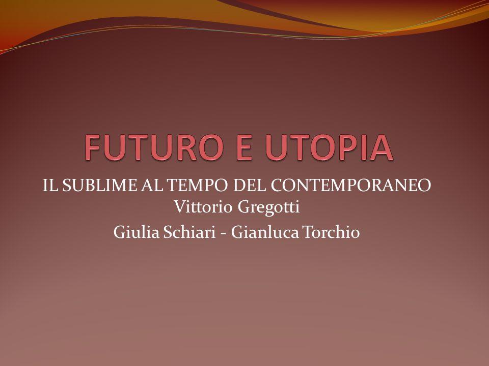 FUTURO E UTOPIA IL SUBLIME AL TEMPO DEL CONTEMPORANEO Vittorio Gregotti.