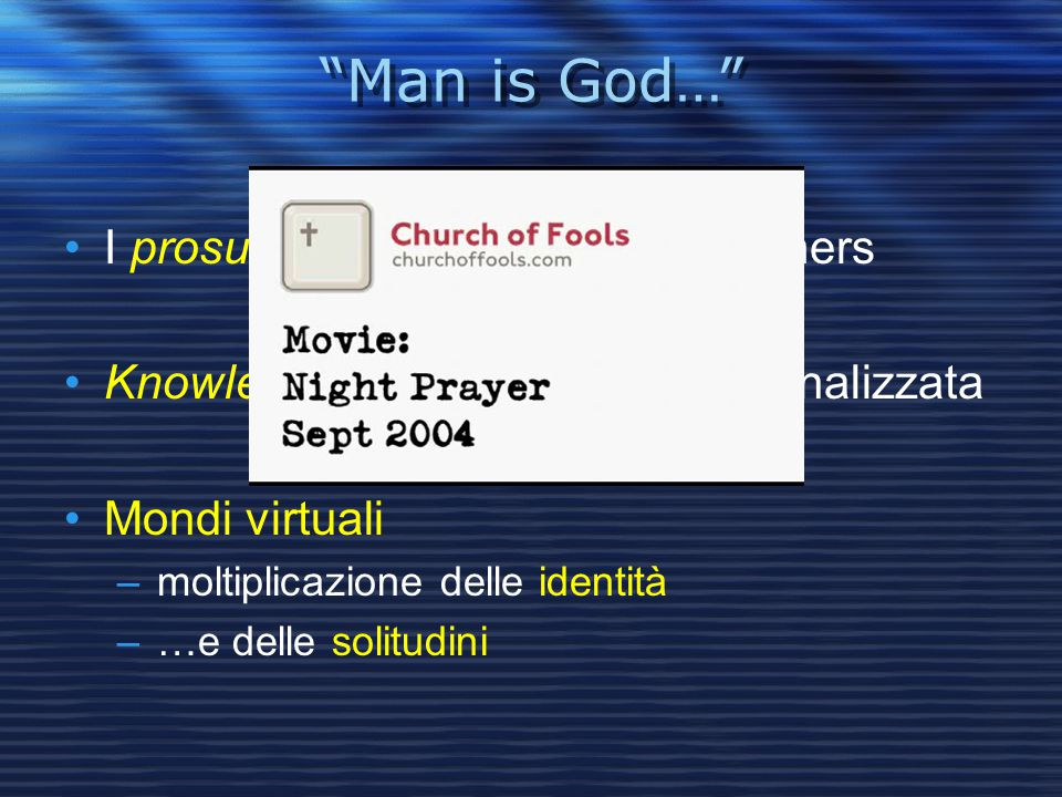 Man is God… I prosumers: producers + consumers