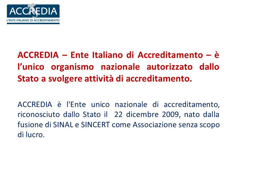 ACCREDIA – Ente Italiano di Accreditamento – è l'unico organismo nazionale autorizzato dallo Stato a svolgere attività di accreditamento.