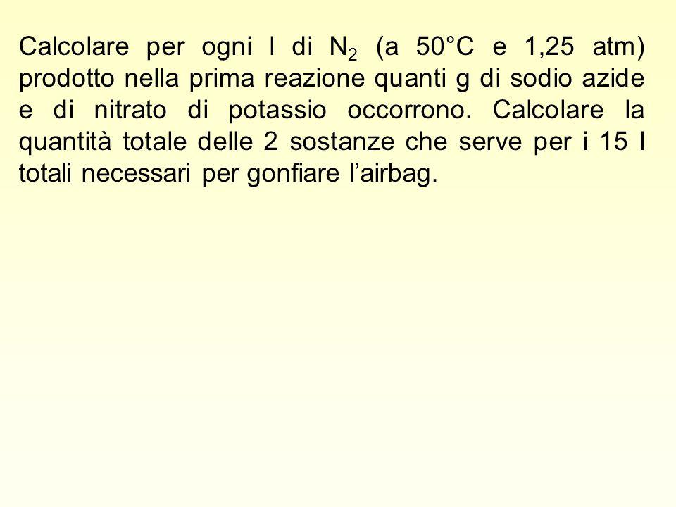 Calcolare per ogni l di N2 (a 50°C e 1,25 atm) prodotto nella prima reazione quanti g di sodio azide e di nitrato di potassio occorrono.