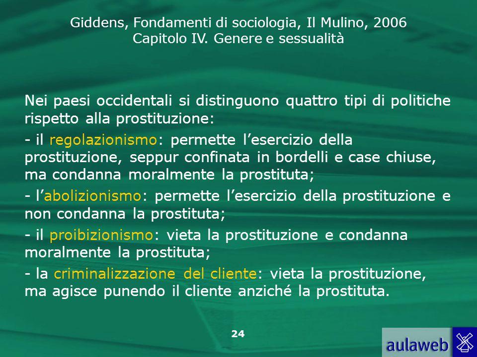 Nei paesi occidentali si distinguono quattro tipi di politiche rispetto alla prostituzione: