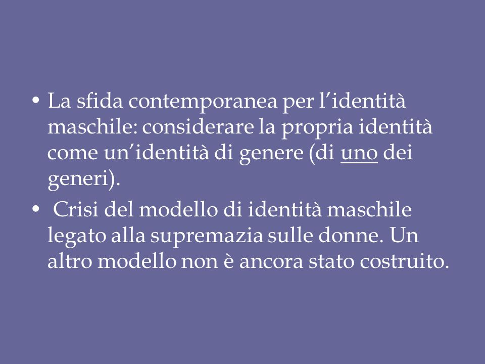 La sfida contemporanea per l'identità maschile: considerare la propria identità come un'identità di genere (di uno dei generi).