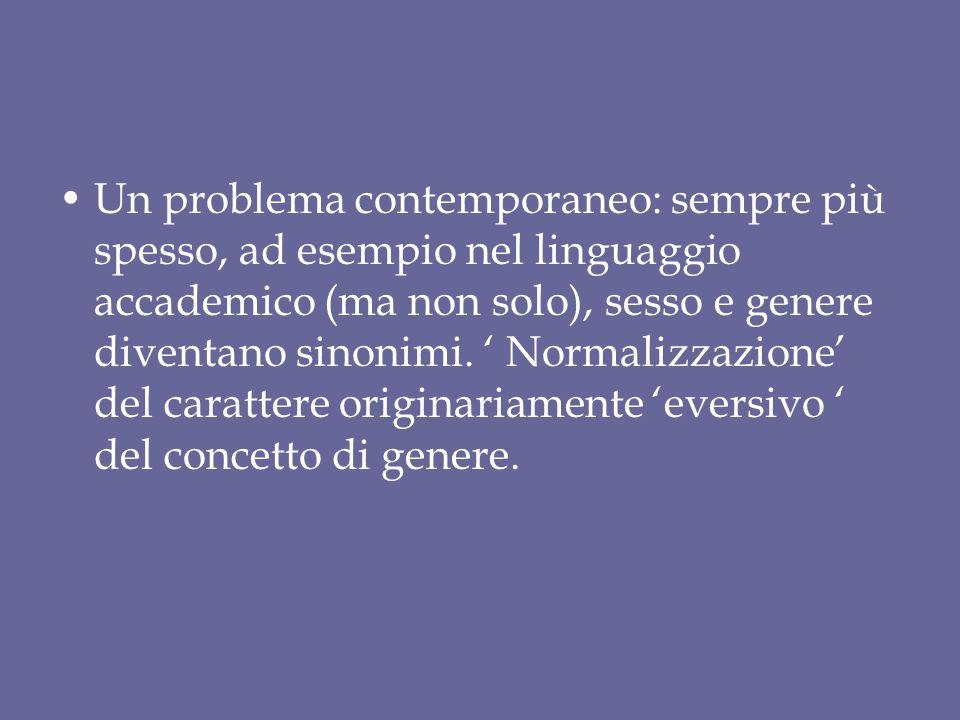 Un problema contemporaneo: sempre più spesso, ad esempio nel linguaggio accademico (ma non solo), sesso e genere diventano sinonimi.