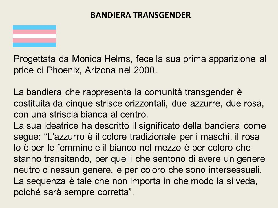 BANDIERA TRANSGENDER Progettata da Monica Helms, fece la sua prima apparizione al pride di Phoenix, Arizona nel 2000.