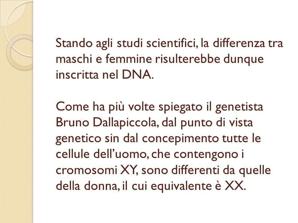 Stando agli studi scientifici, la differenza tra maschi e femmine risulterebbe dunque inscritta nel DNA.