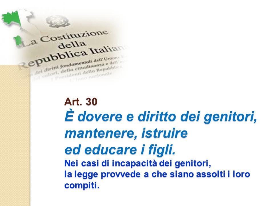 Art. 30 È dovere e diritto dei genitori, mantenere, istruire ed educare i figli.