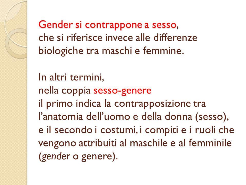 Gender si contrappone a sesso, che si riferisce invece alle differenze biologiche tra maschi e femmine.