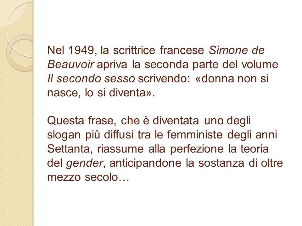 Nel 1949, la scrittrice francese Simone de Beauvoir apriva la seconda parte del volume Il secondo sesso scrivendo: «donna non si nasce, lo si diventa».