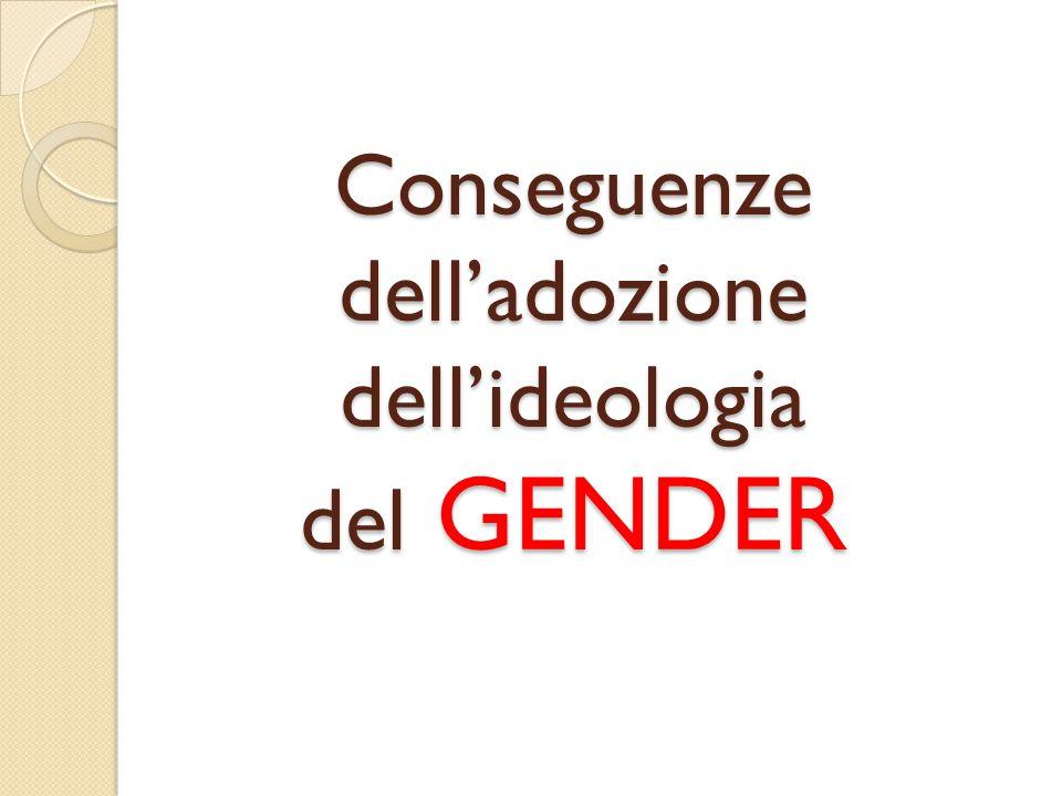 Conseguenze dell'adozione dell'ideologia del GENDER