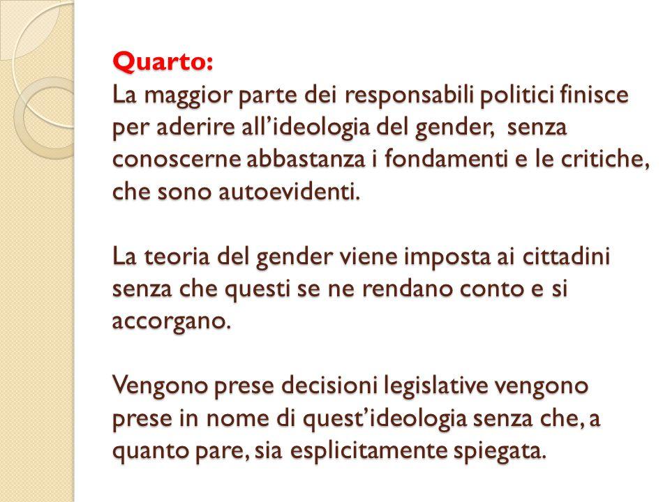 Quarto: La maggior parte dei responsabili politici finisce per aderire all'ideologia del gender, senza conoscerne abbastanza i fondamenti e le critiche, che sono autoevidenti.