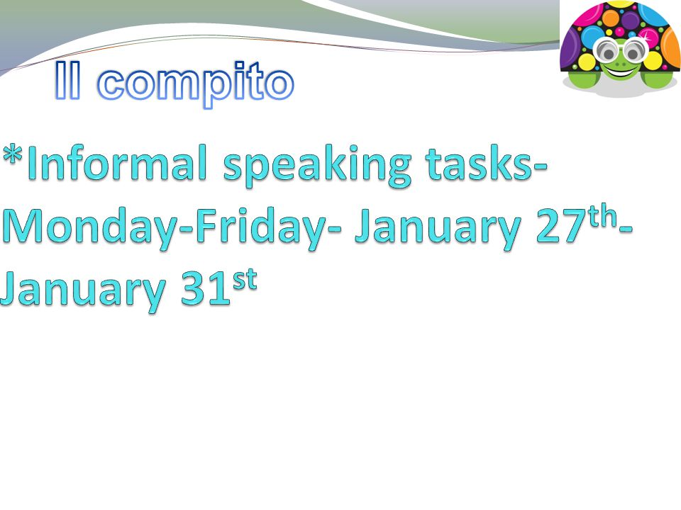 *Informal speaking tasks- Monday-Friday- January 27th-January 31st