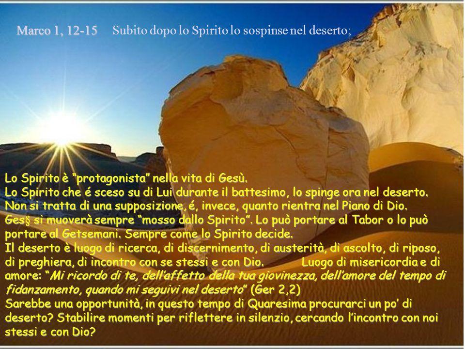 Marco 1, 12-15 Subito dopo lo Spirito lo sospinse nel deserto;