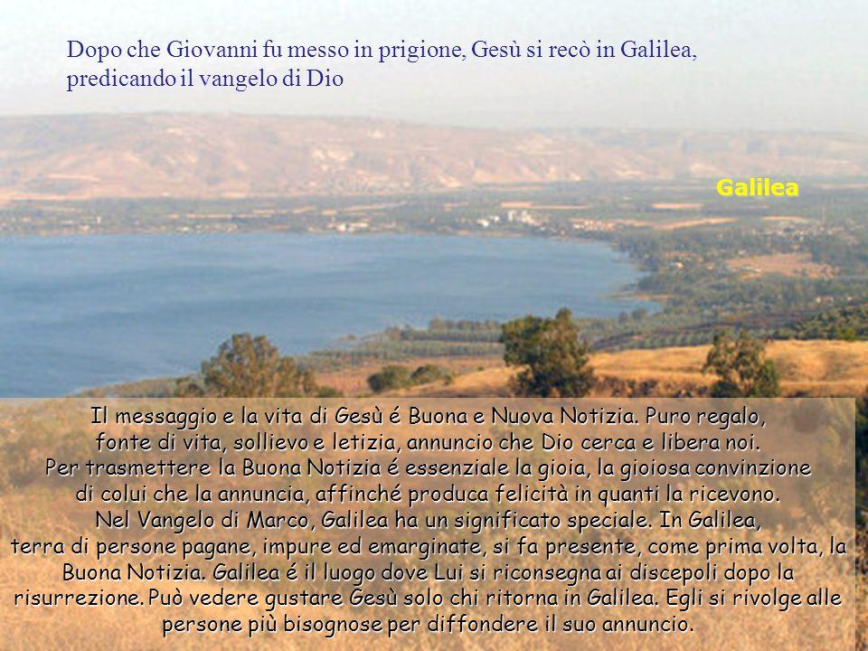 Dopo che Giovanni fu messo in prigione, Gesù si recò in Galilea, predicando il vangelo di Dio
