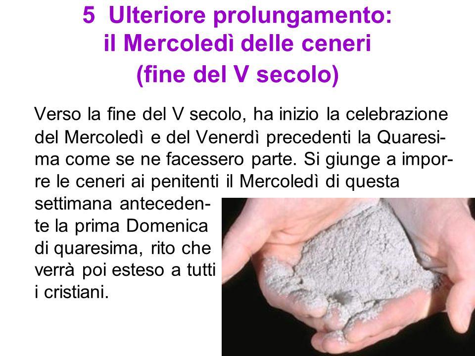5 Ulteriore prolungamento: il Mercoledì delle ceneri (fine del V secolo)