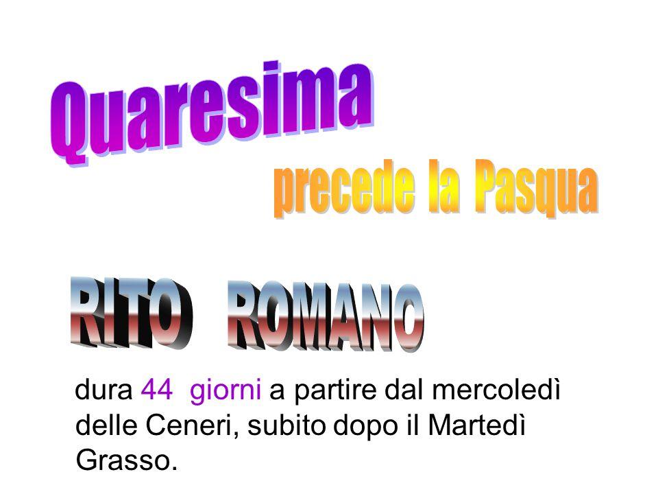 Quaresima precede la Pasqua RITO ROMANO