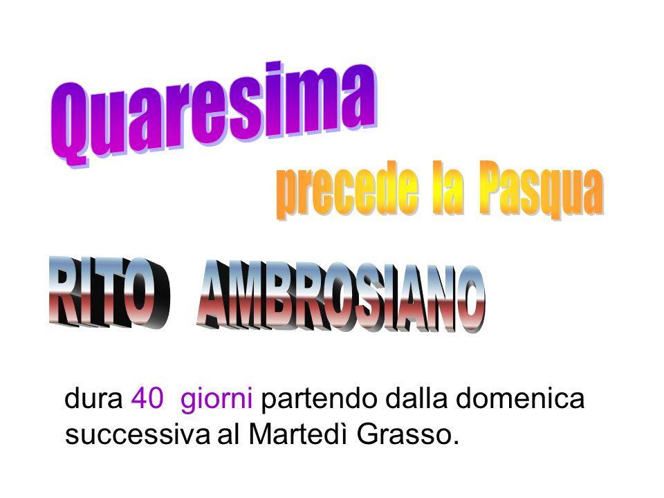 Quaresima precede la Pasqua RITO AMBROSIANO