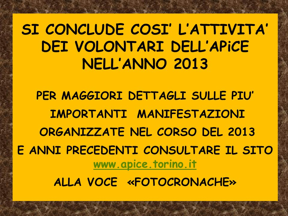 SI CONCLUDE COSI' L'ATTIVITA' DEI VOLONTARI DELL'APiCE NELL'ANNO 2013