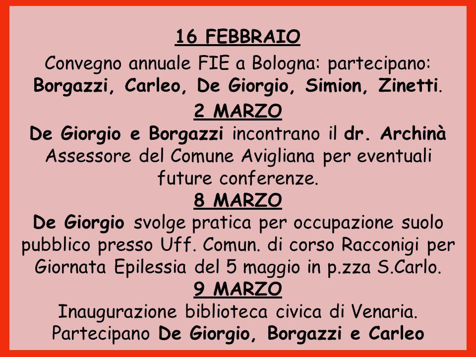 16 FEBBRAIO Convegno annuale FIE a Bologna: partecipano: Borgazzi, Carleo, De Giorgio, Simion, Zinetti.