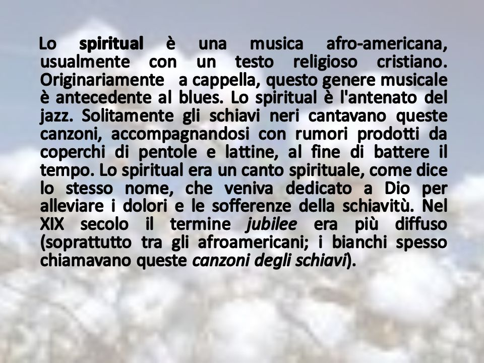 Lo spiritual è una musica afro-americana, usualmente con un testo religioso cristiano.