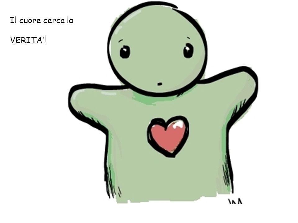Il cuore cerca la VERITA'!