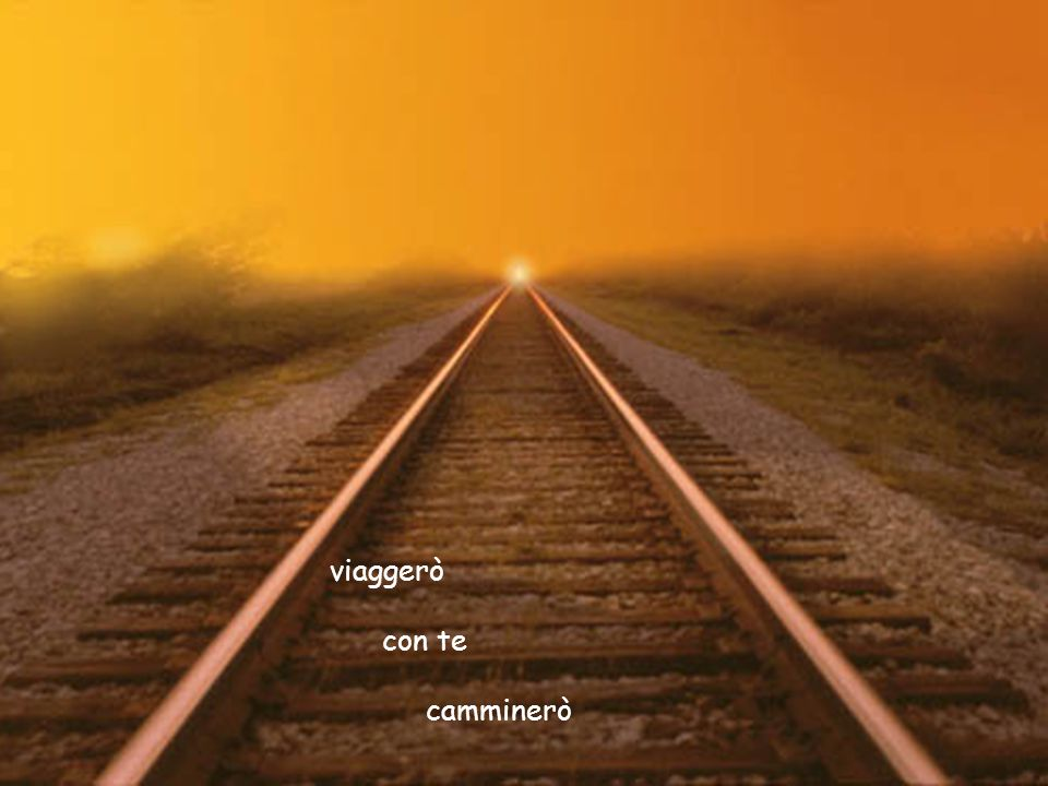 viaggerò con te camminerò