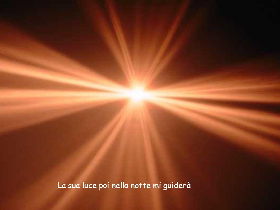 La sua luce poi nella notte mi guiderà