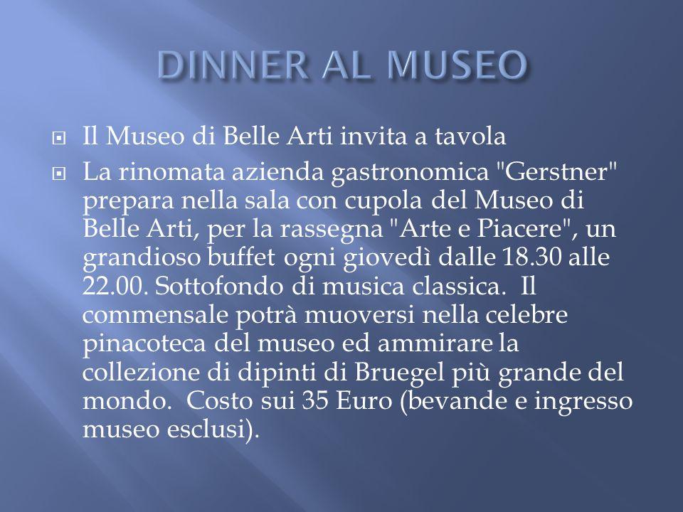 DINNER AL MUSEO Il Museo di Belle Arti invita a tavola