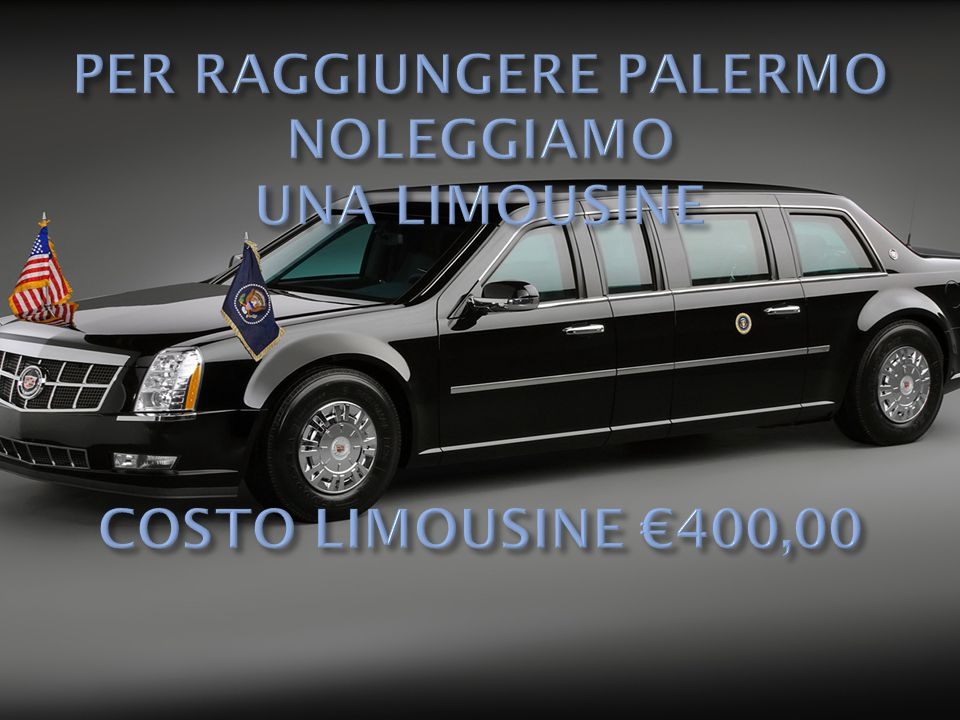 PER RAGGIUNGERE PALERMO NOLEGGIAMO UNA LIMOUSINE COSTO LIMOUSINE €400,00